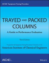 AIChE Equipment Testing Procedure - Trayed and Packed Columns: A Guide to Performance Evaluation, Edition 3
