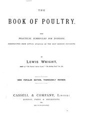 The Book of Poultry: With Practical Schedules for Judging, Constructed from Actual Analysis of the Best Modern Decisions