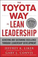 The Toyota Way to Lean Leadership  Achieving and Sustaining Excellence Through Leadership Development PDF