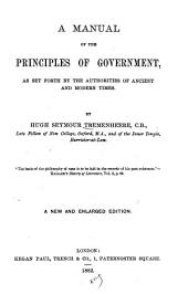 A Manual of the Principles of Government: As Set Forth by the Authorities of Ancient and Modern Times