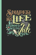 Shaped by Life Finished with Ink  Notebook   Journal Or Diary for Tattoo Art Lovers as Gift  College Ruled Paper  120 Pages  6x9  PDF