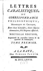 Lettres cabalistiques, ou Correspondance philosophique, historique et critique, entre deux cabalistes, divers esprits élémentaires, & le seigneur Astaroth: Volume1
