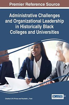 Administrative Challenges and Organizational Leadership in Historically Black Colleges and Universities PDF