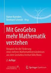 Mit GeoGebra mehr Mathematik verstehen: Beispiele für die Förderung eines tieferen Mathematikverständnisses aus dem GeoGebra Institut Köln/Bonn, Ausgabe 2