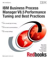IBM Business Process Manager V8.5 Performance Tuning and Best Practices