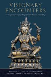 Visionary Encounters: The Dzogchen Teachings of Bönpo Treasure-Revealer Shense Lhaje