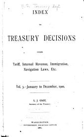 Treasury Decisions Under the Customs, Internal Revenue, and Other Laws: Including the Decisions of the Board of General Appraisers and the Court of Customs Appeals, Volume 3