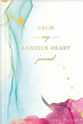 Calm My Anxious Heart Journal PDF