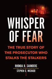Whisper of Fear: The True Story of the Prosecutor Who Stalks the Stalkers