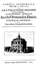 Comitia philologica habita Aug. 6. Anno 1677. in gratulatione solenni ob adventum ... Principis Jacobi Ormondiae Ducis, Hiberniae Pro-Regis, et Universitatis Oxoniensis Cancollarii