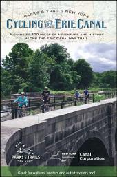 Cycling the Erie Canal, Revised Edition: A Guide to 400 Miles of Adventure and History Along the Erie Canalway Trail