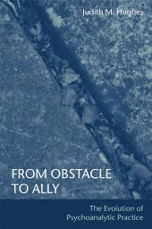 From Obstacle to Ally: The Evolution of Psychoanalytic Practice