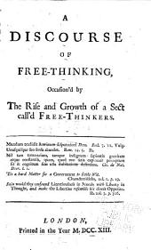 A Discourse of Free-thinking: Occasion'd by the Rise and Growth of a Sect Call'd Free-thinkers ...
