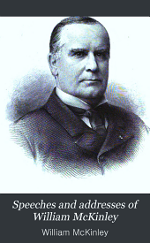 Speeches and Addresses of William McKinley: From March 1, 1897 to May 30, 1900
