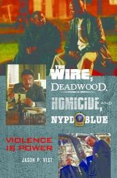 The Wire, Deadwood, Homicide, and NYPD Blue: Violence is Power: Violence is Power