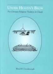 Under Heaven's Brow: Pre-Christian Religious Tradition in Chuuk, Volume 246