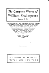 The Complete Works of William Shakespeare: The Cambridge Text from the Latest Edition of William Aldis Wright; with Introductions, Notes and Glossaries to Each Play by Israel Gollancz. The Complete Notes, with Variorum Readings and General Glossary of Alexander Dyce; a General Introduction, and a Bibliography by W. J. Rolfe; a History of the Drama, and General Criticism by Henry N. Hudson and Others, and a Complete Character Index, Volume 19