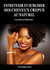 Entretenir et Sublimer ses cheveux crépus au naturel: Le guide pour enfin prendre des bonnes résolutions capillaires