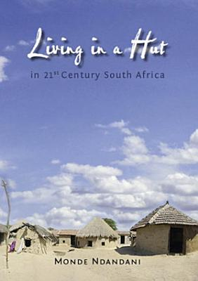 Living in a Hut in 21st Century South Africa PDF