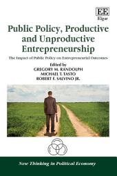 Public Policy, Productive and Unproductive Entrepreneurship: The Impact of Public Policy on Entrepreneurial Outcomes