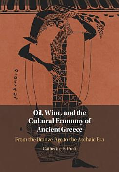 Oil  Wine  and the Cultural Economy of Ancient Greece PDF