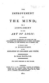 The Improvement of the Mind, Or a Supplement to the Art of Logic ... To which is Added, a Discourse on the Education of Children and Youth. [Edited by D. Jennings and P. Doddridge.]