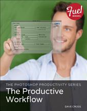 The Photoshop Productivity Series: The Productive Workflow