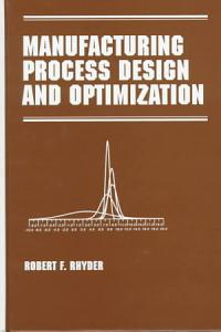 Manufacturing Process Design and Optimization
