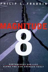Magnitude 8: Earthquakes and Life Along the San Andreas Fault