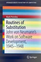 Routines of Substitution: John von Neumann's Work on Software Development, 1945–1948