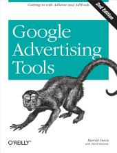 Google Advertising Tools: Cashing in with AdSense and AdWords, Edition 2