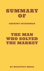 Summary of Gregory Zuckerman's The Man Who Solved the Market