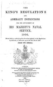 The King's Regulations and Admiralty Instructions for the Government of His Majesty's Naval Service. 1906