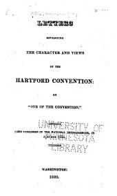 """Letters Developing the Characters and Views of the Hartford Convention: By """"one of the Convention."""""""