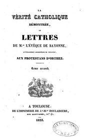 La Vérité catholique démontrée, ou Lettres de Mgr l'évêque de Bayonne (Paul-Thérèse-David d'Astros), actuellement archevêque de Toulouse, aux protestans d'Orthez