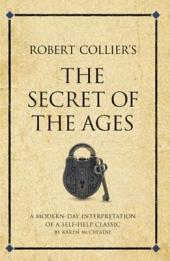 Robert Collier's The Secret of the Ages: A modern-day interpretation of a self-help classic