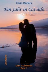 Ein Jahr in Canada: Liebe & Abenteuer -, Band 1