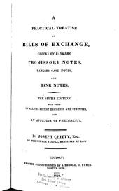 A Practical Treatise on Bills Exchange, Checks on Bankers, Promissory Notes, Bankers' Cash Notes and Bank Notes