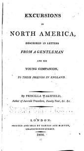 Excursions in North America: Described in Letters from a Gentleman and His Young Companion, to Their Friends in England