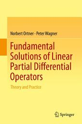 Fundamental Solutions of Linear Partial Differential Operators: Theory and Practice