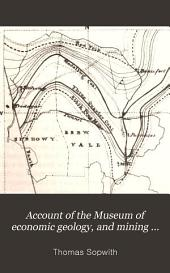 Account of the Museum of Economic Geology, and Mining Records Office, etc