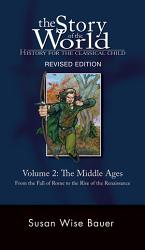 The Story Of The World History For The Classical Child The Middle Ages From The Fall Of Rome To The Rise Of The Renaissance Second Revised Edition Vol 2 Story Of The World  Book PDF
