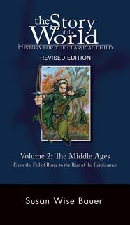 The Story of the World  History for the Classical Child  The Middle Ages  From the Fall of Rome to the Rise of the Renaissance  Second Revised Edition   Vol  2   Story of the World  Book