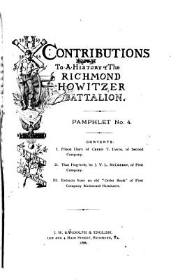 Contributions to a History of the Richmond Howitzer Battalion  Prison diary of C T  Davis  That hog hole  by J V L  McCreery  Extracts from an old  Order book  of First company PDF
