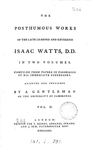 The Posthumous Works of the Late Learned and Reverend Isaac Watts, D.D.