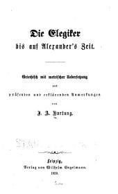 Die griechischen Elegiker: Griechisch mit metrischer Uebersetzung und prüfenden und erklärenden Anmerkungen, Band 2