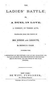 The Ladies' Battle, Or, A Duel in Love: A Comedy in Three Acts