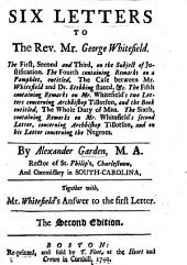 Six letters to the Rev. Mr G. Whitefield ... on the subject of justification ... Together with Mr Whitefield's answer to the first letter. The second edition