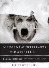 The Alleged Counterparts of the Banshee: Magical Creatures, A Weiser Books Collection