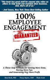 100% Employee Engagement--Guaranteed!: A Three Step Formula for Getting More Done and Generating Way More Profit